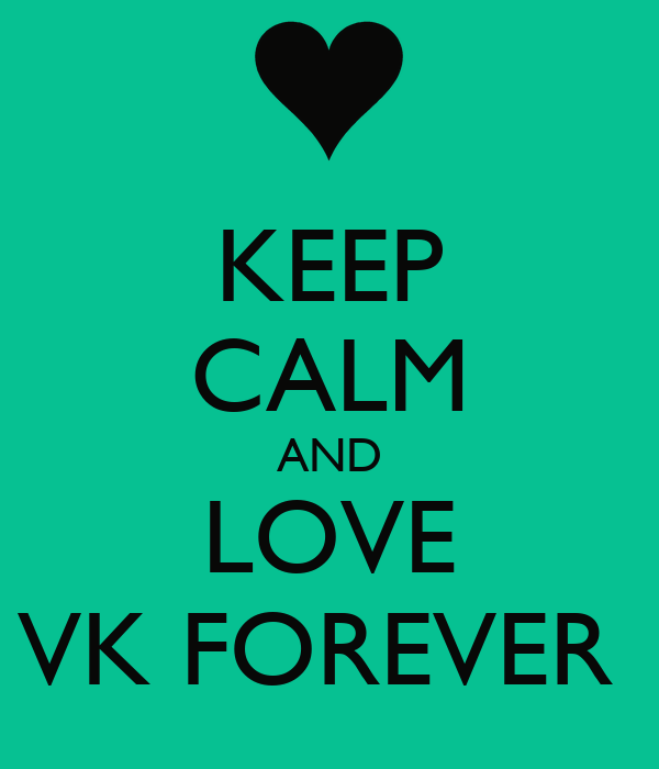 KEEP CALM AND LOVE VK FOREVER
