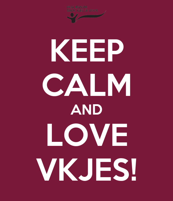 KEEP CALM AND LOVE VKJES!