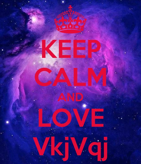 KEEP CALM AND LOVE VkjVqj