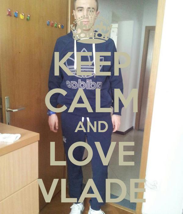 KEEP CALM AND LOVE VLADE