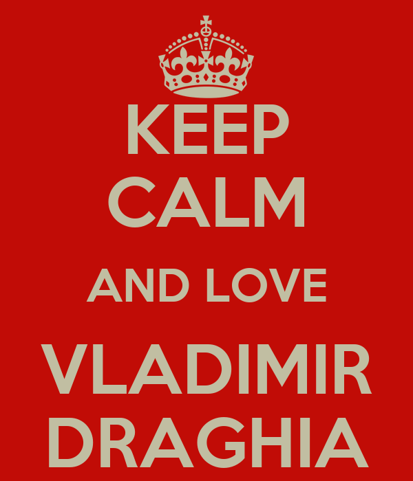 KEEP CALM AND LOVE VLADIMIR DRAGHIA