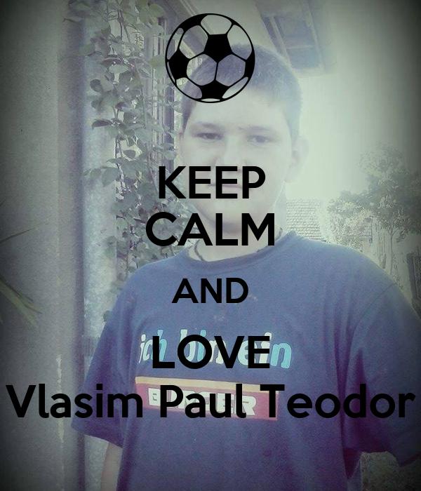 KEEP CALM AND LOVE Vlasim Paul Teodor