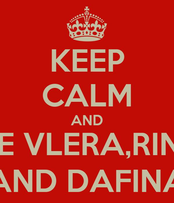 KEEP CALM AND LOVE VLERA,RINESA AND DAFINA