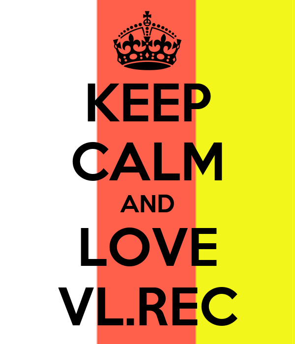 KEEP CALM AND LOVE VL.REC