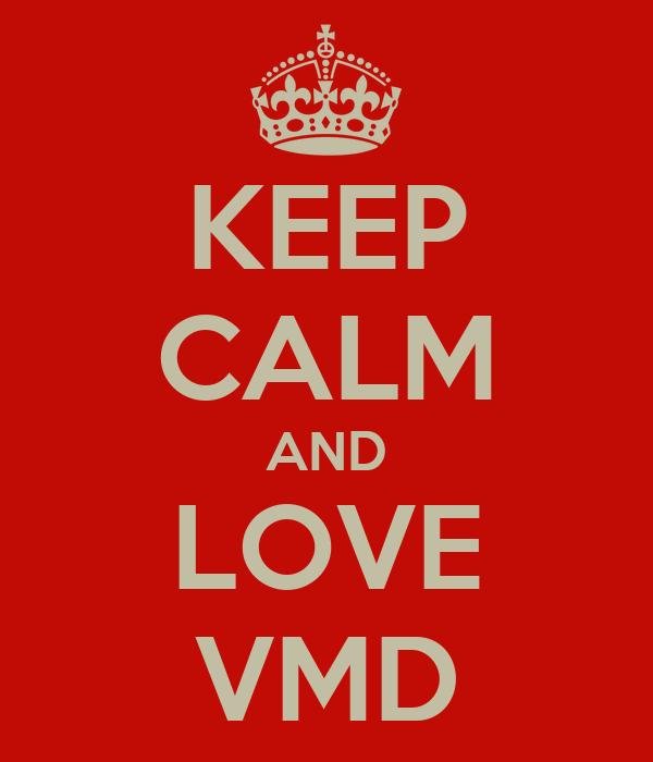 KEEP CALM AND LOVE VMD