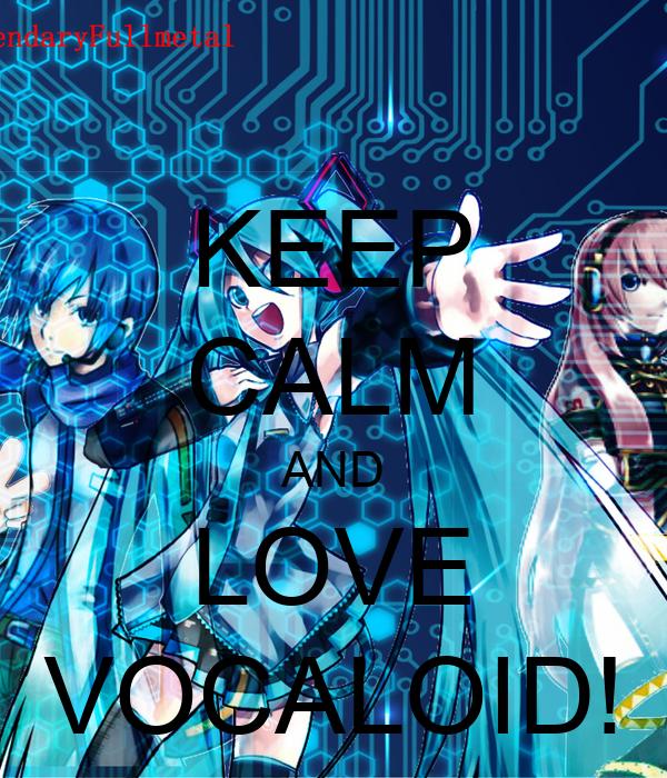 KEEP CALM AND LOVE VOCALOID!