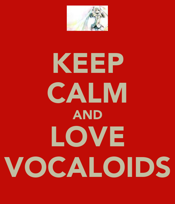 KEEP CALM AND LOVE VOCALOIDS