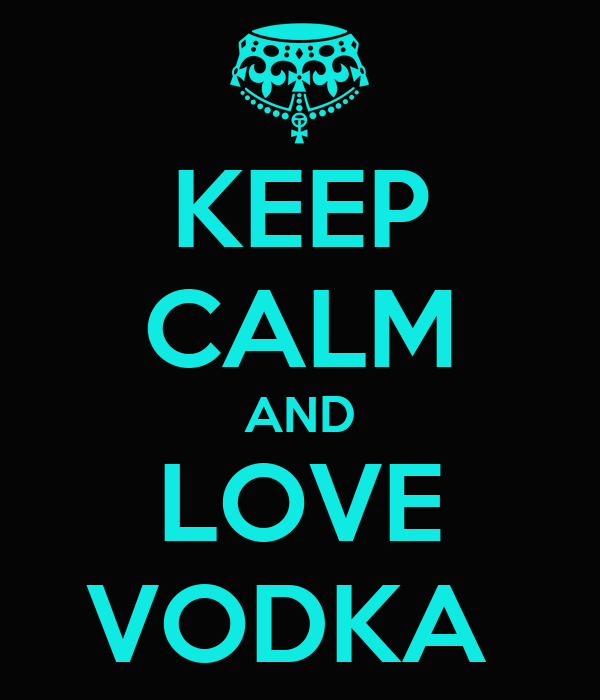 KEEP CALM AND LOVE VODKA