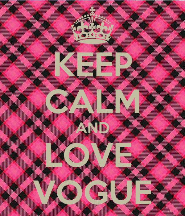 KEEP CALM AND LOVE  VOGUE