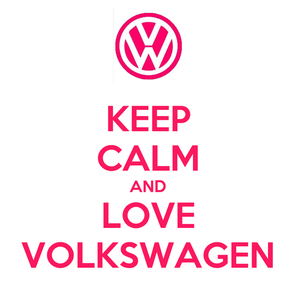 KEEP CALM AND LOVE VOLKSWAGEN