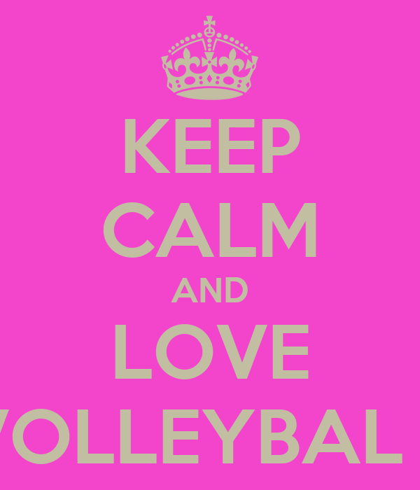 KEEP CALM AND LOVE VOLLEYBAL !