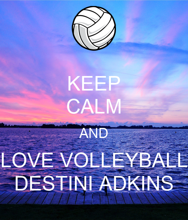 KEEP CALM AND LOVE VOLLEYBALL DESTINI ADKINS