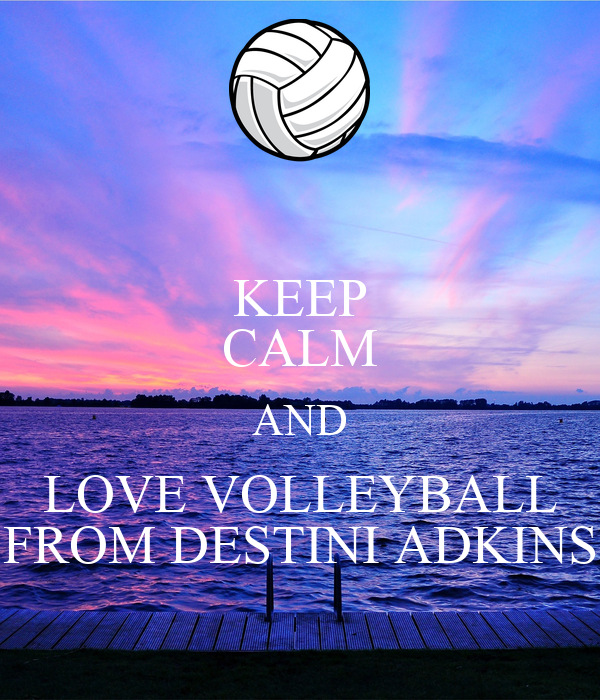 KEEP CALM AND LOVE VOLLEYBALL FROM DESTINI ADKINS