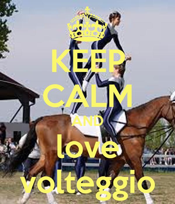 KEEP CALM AND love volteggio