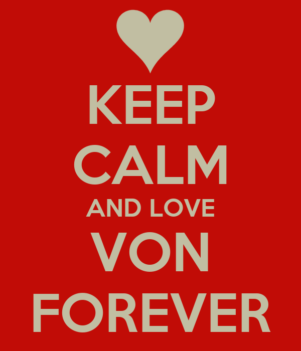 KEEP CALM AND LOVE VON FOREVER