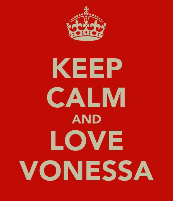 KEEP CALM AND LOVE VONESSA