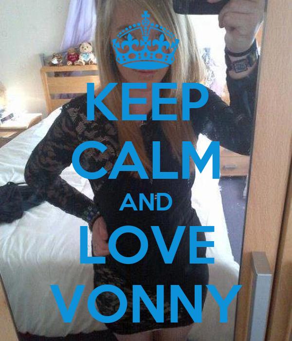 KEEP CALM AND LOVE VONNY