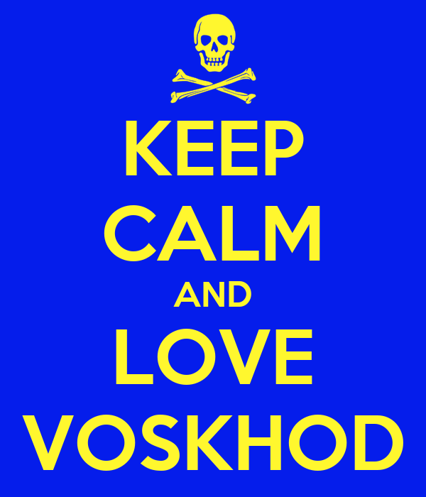 KEEP CALM AND LOVE VOSKHOD