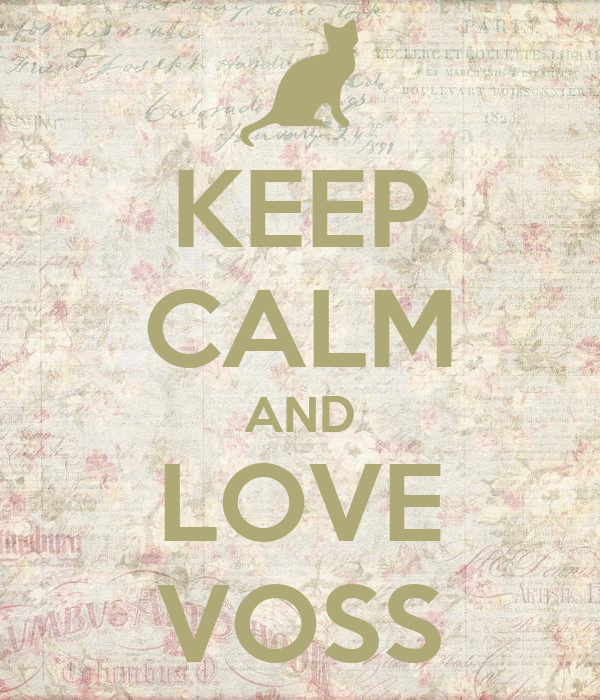 KEEP CALM AND LOVE VOSS