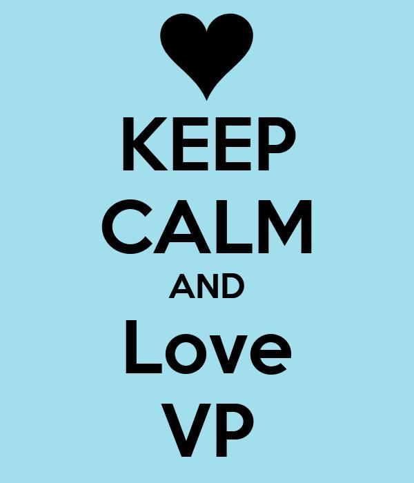 KEEP CALM AND Love VP