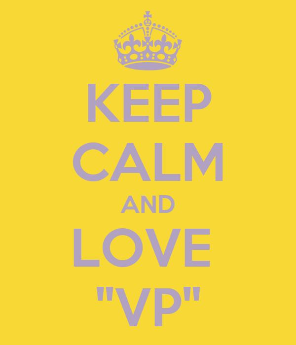 "KEEP CALM AND LOVE  ""VP"""