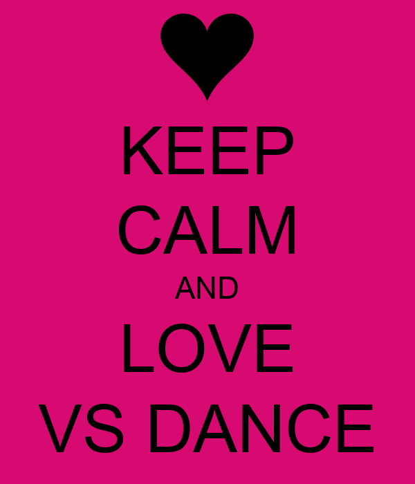 KEEP CALM AND LOVE VS DANCE
