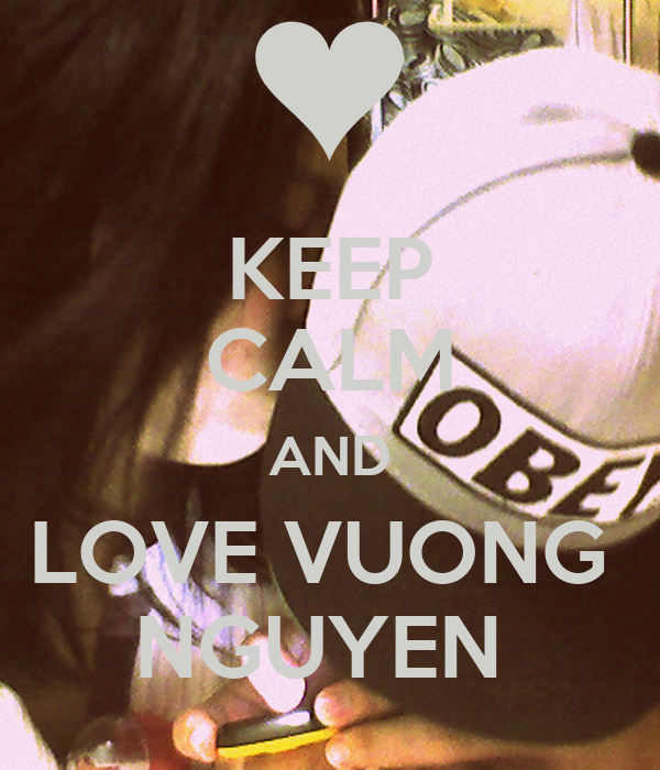 KEEP CALM AND LOVE VUONG  NGUYEN