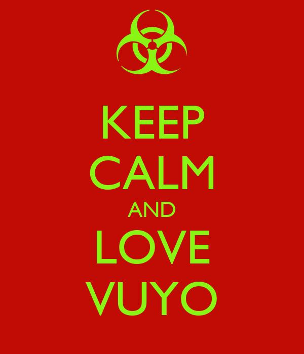 KEEP CALM AND LOVE VUYO