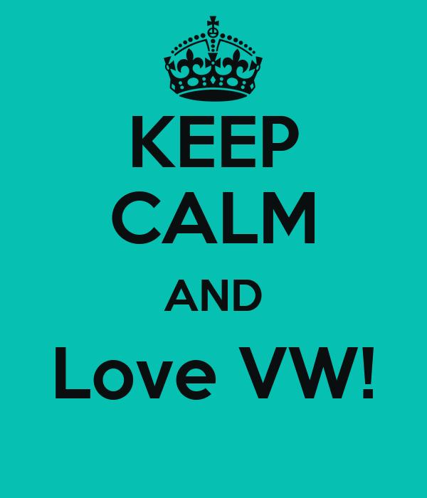 KEEP CALM AND Love VW!