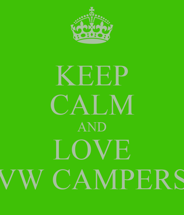 KEEP CALM AND LOVE VW CAMPERS
