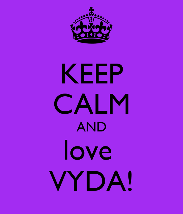 KEEP CALM AND love  VYDA!
