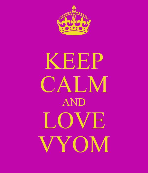 KEEP CALM AND LOVE VYOM