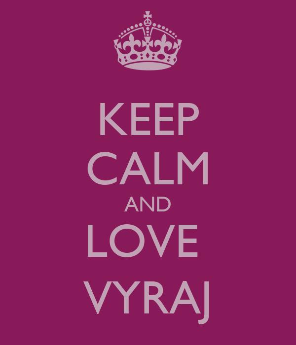 KEEP CALM AND LOVE  VYRAJ