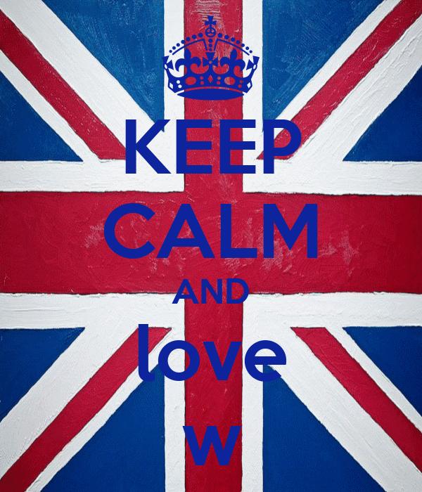 KEEP CALM AND love w