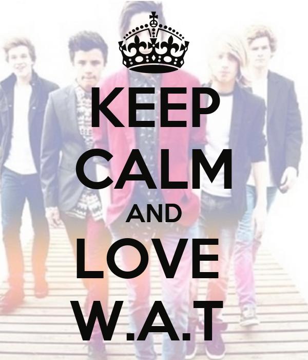 KEEP CALM AND LOVE  W.A.T