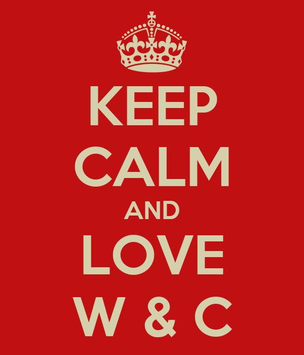 KEEP CALM AND LOVE W & C