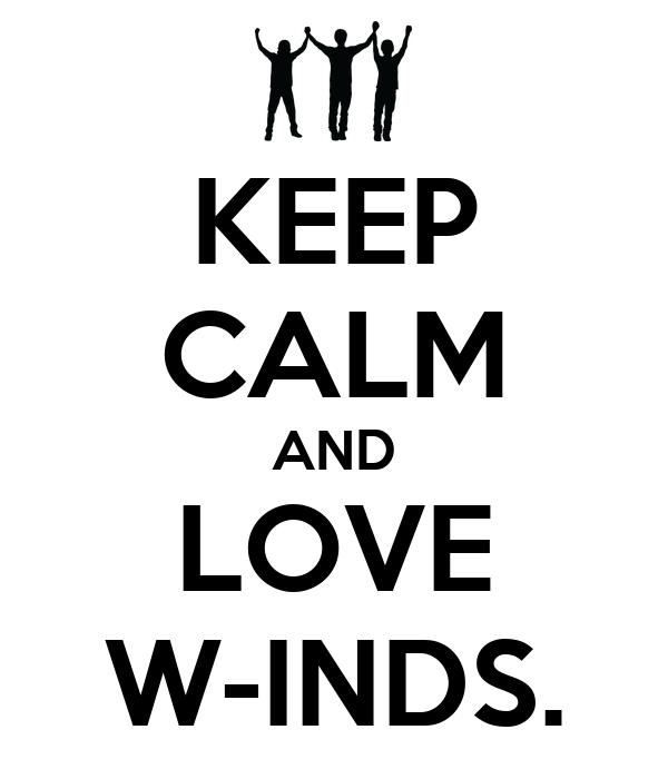 KEEP CALM AND LOVE W-INDS.