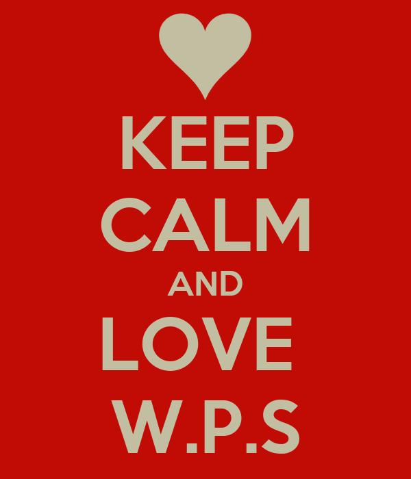 KEEP CALM AND LOVE  W.P.S