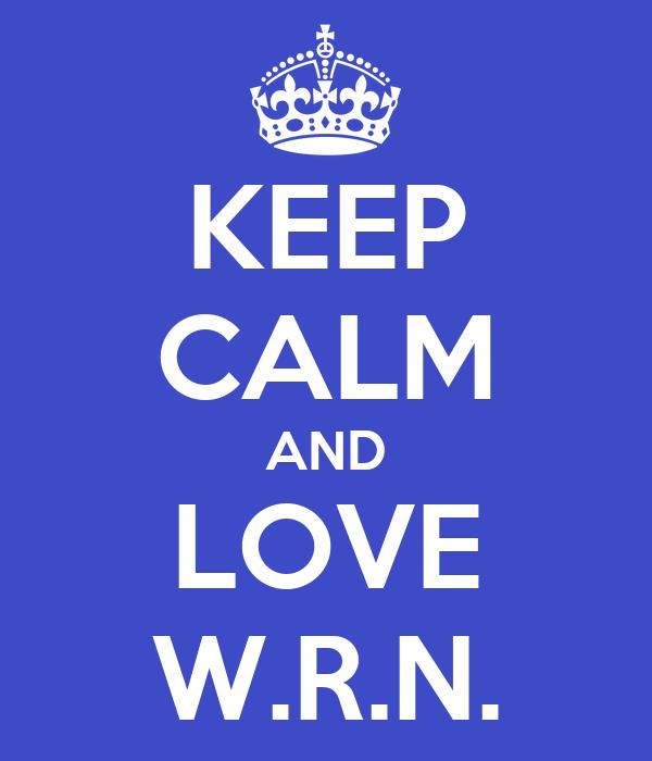 KEEP CALM AND LOVE W.R.N.