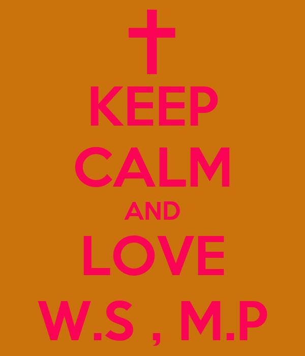 KEEP CALM AND LOVE W.S , M.P