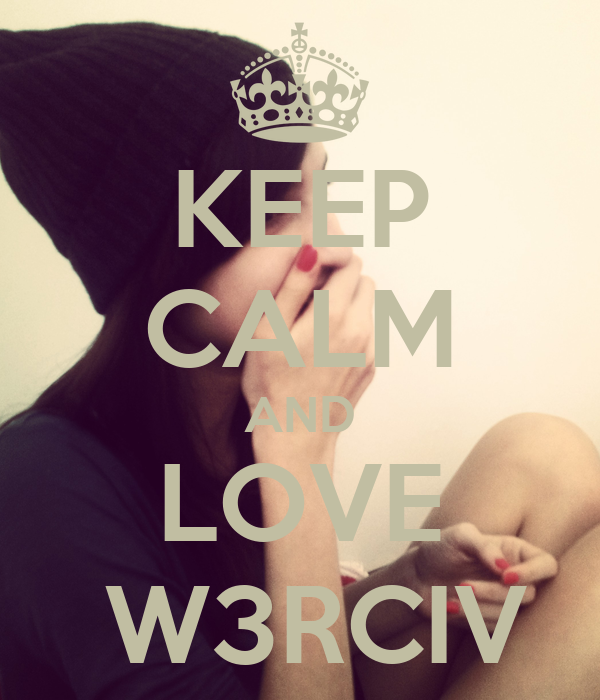 KEEP CALM AND LOVE  W3RCIV