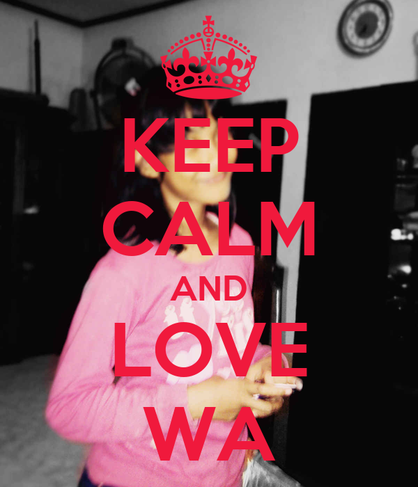 KEEP CALM AND LOVE WA