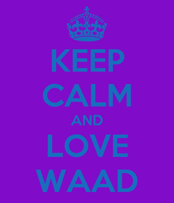 KEEP CALM AND LOVE WAAD