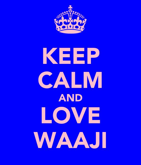 KEEP CALM AND LOVE WAAJI