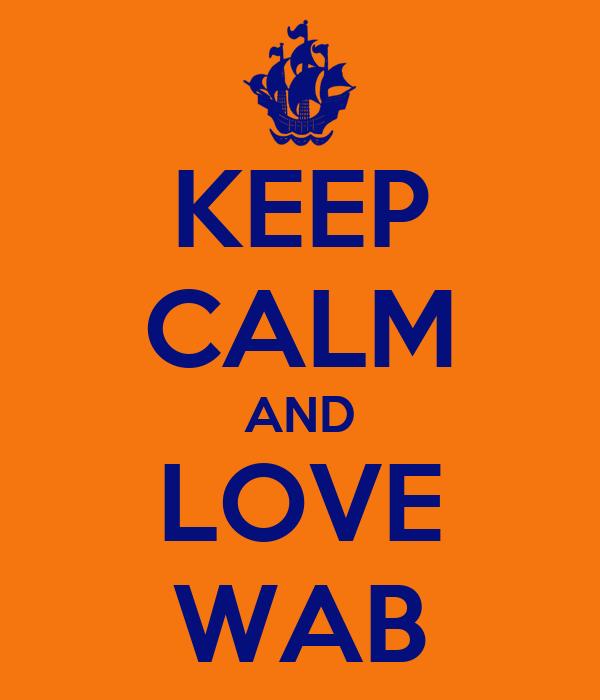 KEEP CALM AND LOVE WAB