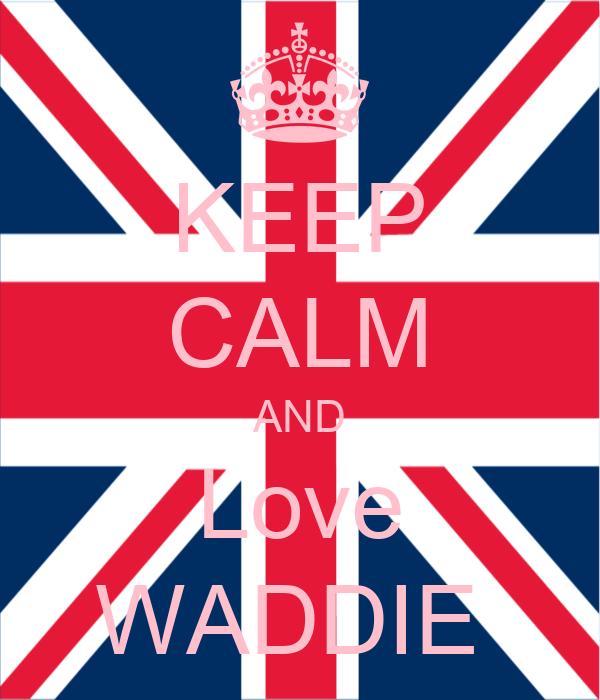 KEEP CALM AND Love WADDIE