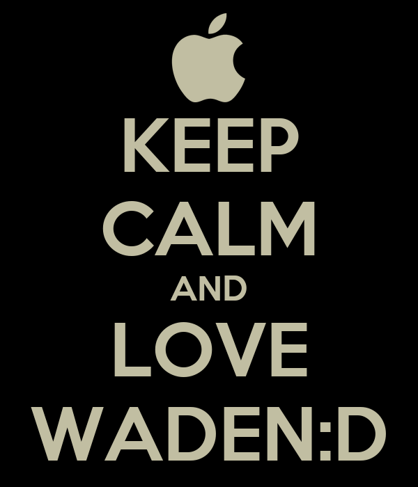 KEEP CALM AND LOVE WADEN:D