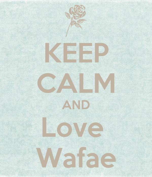 KEEP CALM AND Love  Wafae
