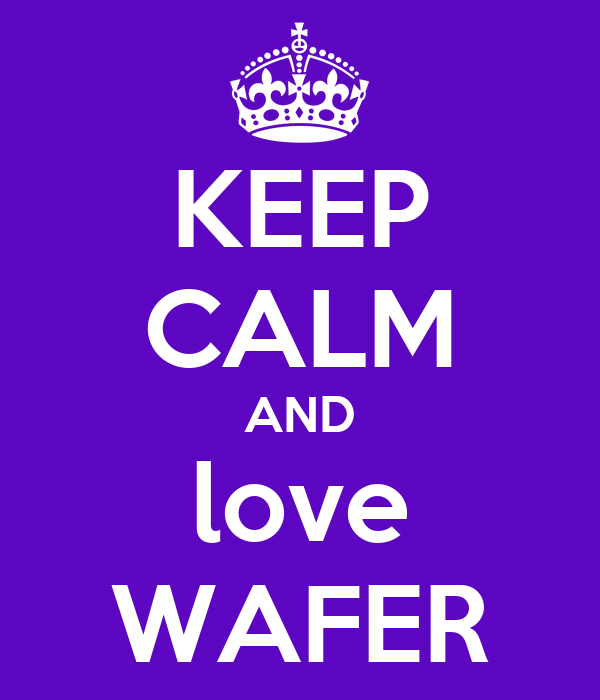KEEP CALM AND love WAFER
