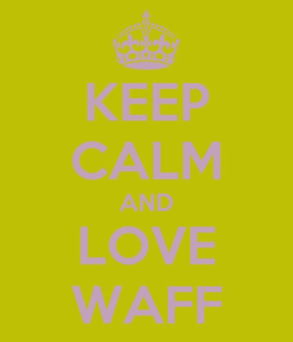 KEEP CALM AND LOVE WAFF